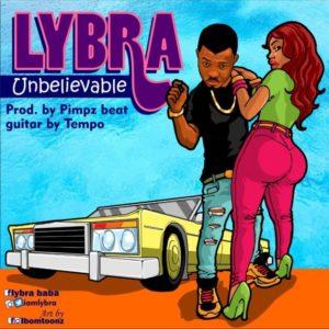 TRENDING MUSIC: Lybra – Unbelievablby @iamlybra